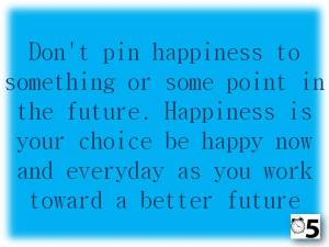 Don't pin happiness to something or some point