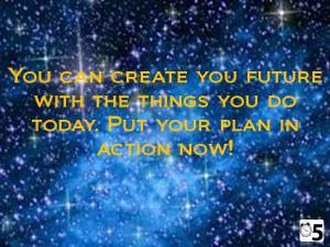 You can create you future with the things
