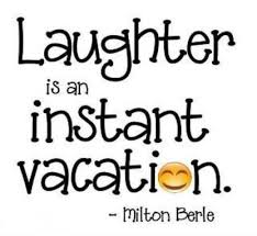 laughter is an instnt vacation